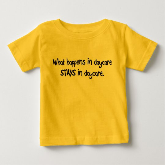 What Happens in Daycare STAYS in Daycare Baby T-Shirt