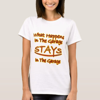 What Happens in Garage Stays..bright letters T-Shirt