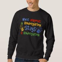 What Happens In Kindergarten Sweatshirt