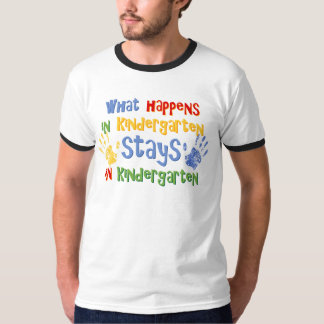 What Happens In Kindergarten T-Shirt