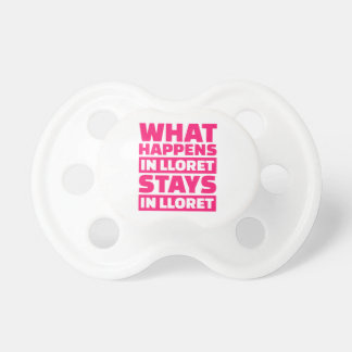 What happens in Lloret stays in Lloret BooginHead Pacifier
