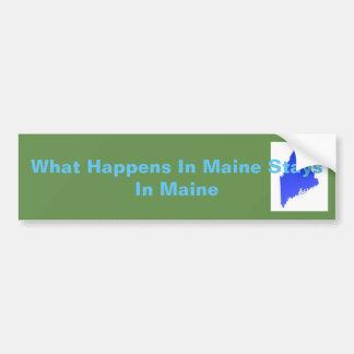 What Happens In Maine Stays In Maine Bumper Sticker