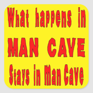 What Happens In Man Cave Stays In Man Cave 2 Square Sticker