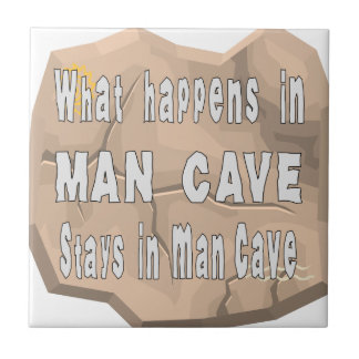 What Happens In Man Cave Stays In Man Cave Ceramic Tile