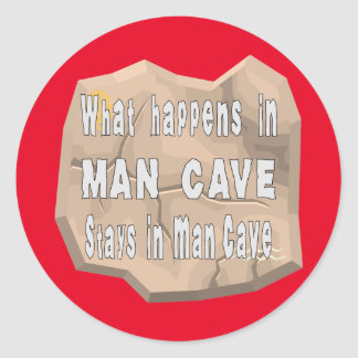 What Happens In Man Cave Stays In Man Cave Classic Round Sticker