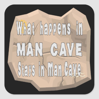 What Happens In Man Cave Stays In Man Cave Square Sticker