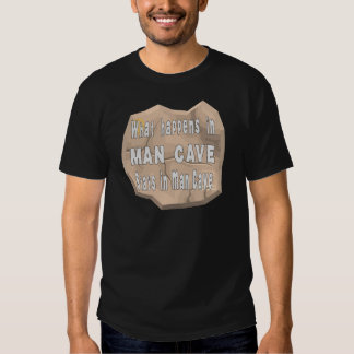 What Happens In Man Cave Stays In Man Cave T Shirt