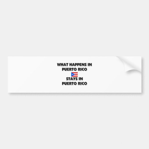 What Happens In PUERTO RICO Stays There Bumper Sticker
