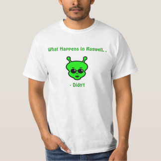 What Happens in Roswell..Didn't T-Shirt