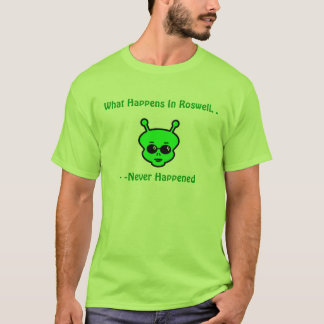 What Happens in Roswell..Never Happened T-Shirt