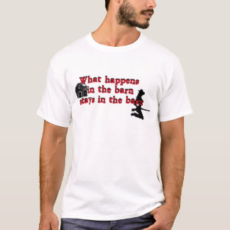What Happens in the Barn B.png T-Shirt