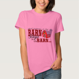 What Happens in the Barn Stays in the Barn by Dixi Shirt