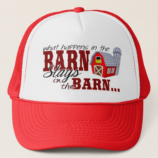 What Happens in the Barn Stays in the Barn Trucker Hat