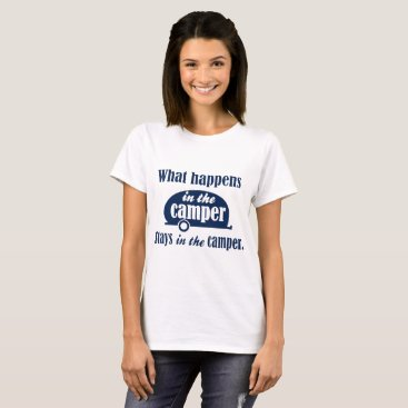 WHAT HAPPENS IN THE CAMPER STAYS funny camping par T-Shirt