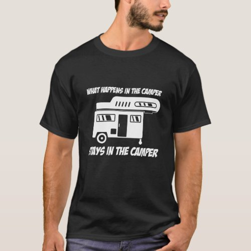 What Happens In The Camper Stays In The Camper T_Shirt