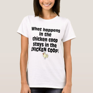 What Happens in the Chicken Coop T-Shirt