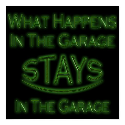 What Happens In The Garage Stays bright green Posters