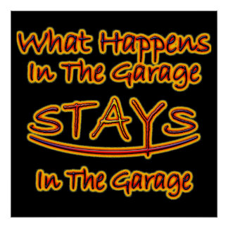 What Happens In The Garage Stays bright Poster