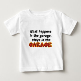 What Happens in the Garage Stays in the Garage Baby T-Shirt