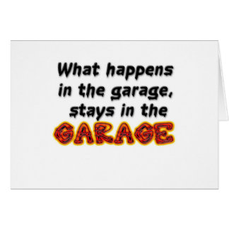 What Happens in the Garage Stays in the Garage Card
