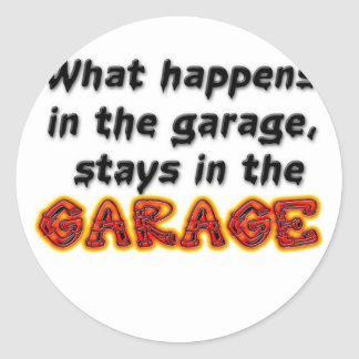 What Happens in the Garage Stays in the Garage Classic Round Sticker