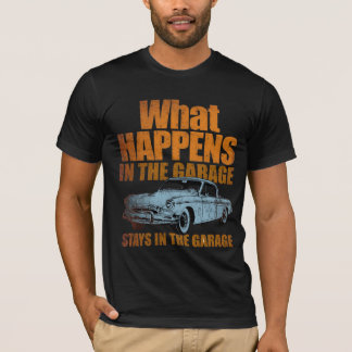 What happens in the garage stays in the garage T-Shirt