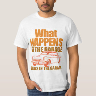 What happens in the garage, stays in the garage T-Shirt
