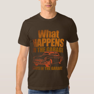 What happens in the garage stays in the garage tee shirt