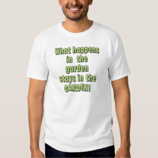 What Happens in the Garden T Shirt