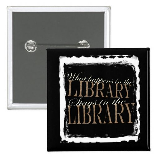 What happens in the library pinback buttons