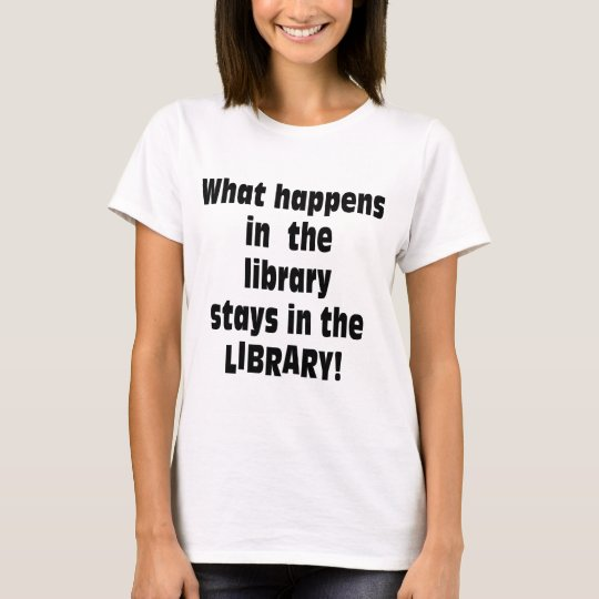 What Happens in the Library T-Shirt