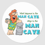 What Happens In The Man Cave Stays In The Man Cave Classic Round Sticker