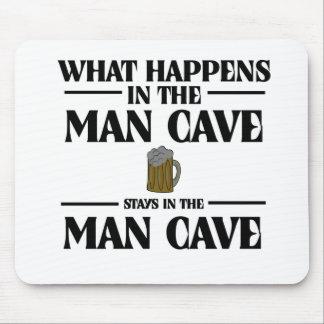What Happens In The Man Cave, Stays Mouse Pad