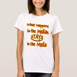 What Happens In The Median Stays In The Media T-Shirt