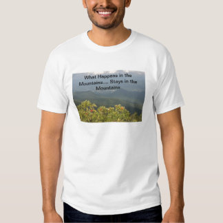 What Happens in the Mountains... T Shirt