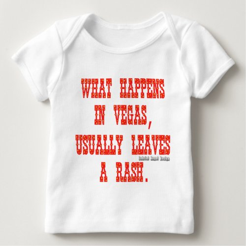 What Happens in Vegas Usually Leaves a Rash Baby T_Shirt