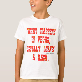 What Happens in Vegas, Usually Leaves a Rash T-Shirt
