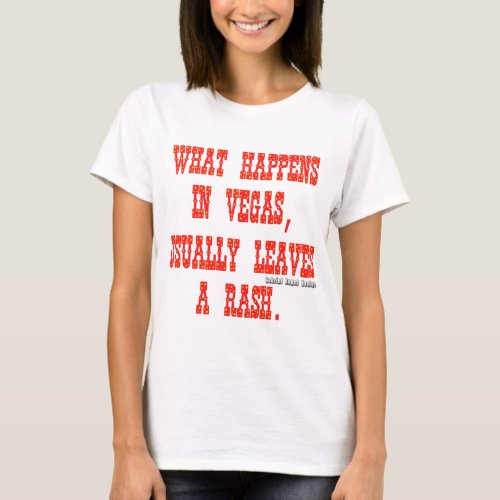 What Happens in Vegas Usually Leaves a Rash T_Shirt