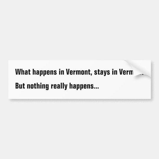 What happens in vermont stays in vermont but noth bumper sticker