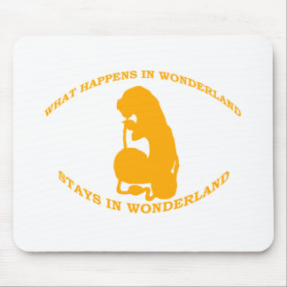 What Happens in Wonderland Stays In Wonderland Mouse Pad