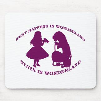 What Happens In Wonderland...Stays In Wonderland Mouse Pad