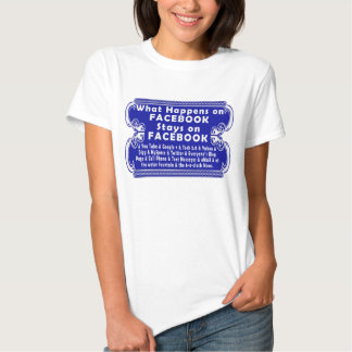 What Happens on Facebook, Stays on Facebook T Shirt