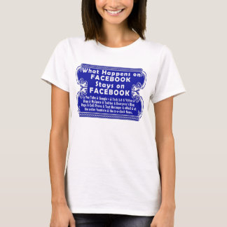What Happens on Facebook, Stays on Facebook T-Shirt