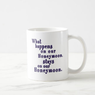What Happens on our Honeymoon Coffee Mug