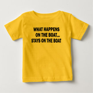 WHAT HAPPENS ON THE BOAT... STAYS ON THE BOAT BABY T-Shirt