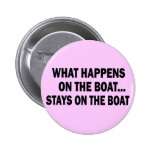 WHAT HAPPENS ON THE BOAT... STAYS ON THE BOAT BUTTON