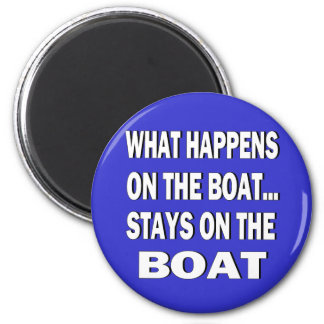 What happens on the boat stays on the boat - funny 2 inch round magnet