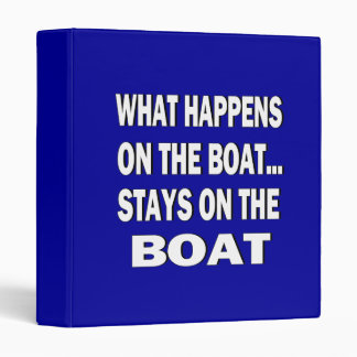 What happens on the boat stays on the boat - funny 3 ring binder