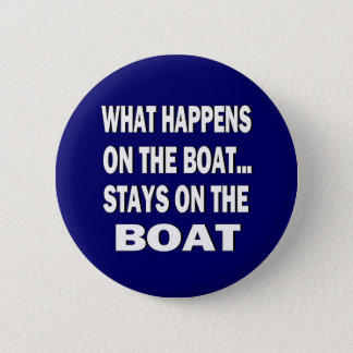 What happens on the boat stays on the boat - funny button