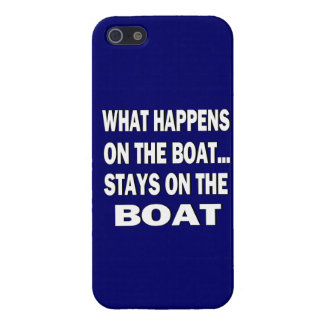 What happens on the boat stays on the boat - funny case for iPhone 5